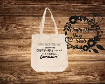 Tote Bag ~ Book Bag ~ Library Bag ~ Please don't bother me I am getting emotionally attached to fictional Characters.