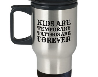 Tattoo Artist Mom - Tattoo Lover Gift Idea - Mother's Day Gift - Tattoo Mom or Dad Birthday Gift - Kids Are Temporary- Travel Mug