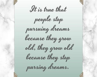 It is not true that people stop pursuing dreams because they grow old, they grown because they stop pursing dreams. - Quote - Print