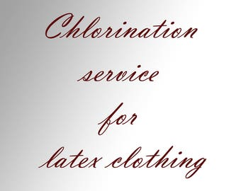 Chlorination service for latex clothing made by us.