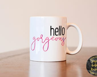 Hello Gorgeous mug, Gift for best friend, gift for her, gift for friend, friend coffee mug, Hello Gorgeous coffee mug, Funny coffee mug