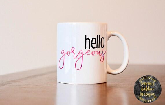 Hello Gorgeous Mug Gift For Best Friend Gift For Her Gift