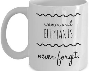 Women and Elephants Never Forget, Funny Novelty Coffee Mug, Coolest Gift