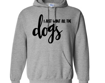 Just Want All the Dogs Dog Lover Funny Unisex Pullover Hoodie Sweatshirt Many Sizes S-5X Colors Gift Jenuine Crafts