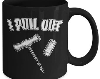 I Pull Out Funny Wine Corkscrew Coffee Mug