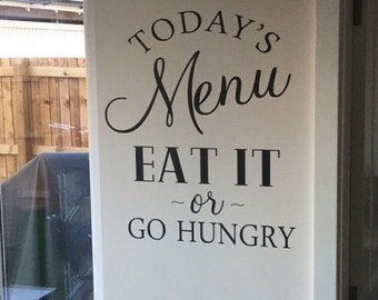 Today's Menu Wall Decal Kitchen Dining Room Decal Funny Cute Wall Decal Eat It or Go Hungry Wall Decal Vinyl Wall Decal Kitchen Decal