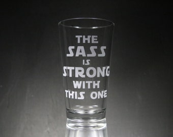 The Sass Is Strong With This One Etched Glass, Star Wars, Personalized Glass, Custom Gift, Glassware.