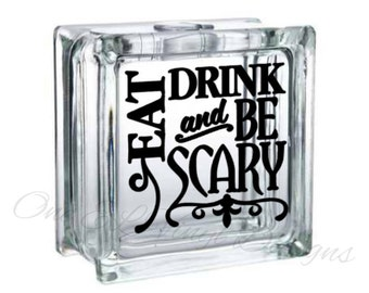 Eat Drink and Be Scary Halloween Decal - Vinyl Decal for a DIY Glass Block, Home Decor, Gifts, Block Not Included