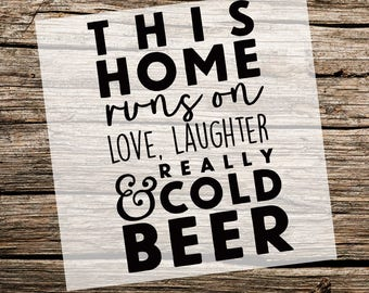 This Home Runs on Love, Laughter and Beer |  Custom Stencil | Multiple Sizes | Reusable Stencils | Ready to use | Get Ready to Paint!
