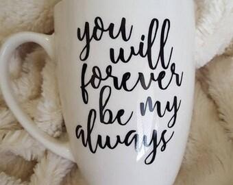 You Will Forever Be My Always Custom Mug
