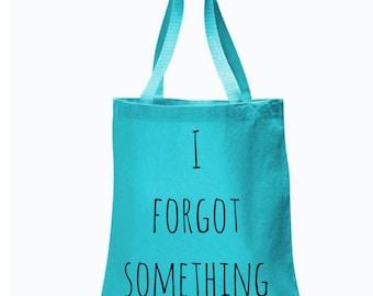 I forgot something tote bag