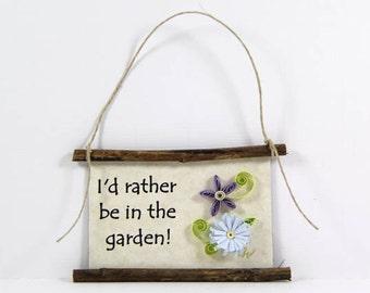 Paper Quilled Magnet  391 - I'd Rather be in the Garden, Gardener Sign, Quilled Ornament, 3D Paper Quilling, Gardener Gift, Gift Basket Item