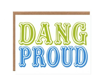 Dang Proud -- Graduation and Congratulations Card