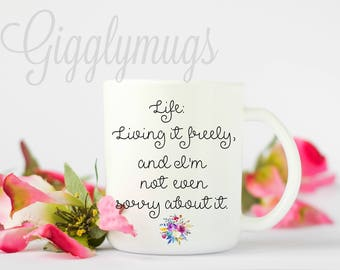 Living life to the fullest coffee mug/life coffee mug/Living freely and I'm NOT even sorry about it Coffee Mug