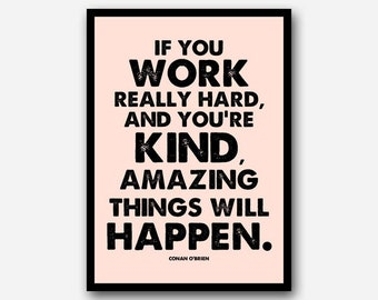 If You Work Really Hard and You're Kind Amazing Things Will Happen - Conan O'Brien Quote Print Inspirational Motivational Typography Poster
