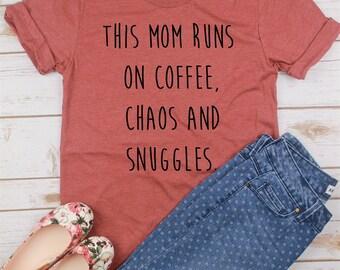 This Mom Runs on Coffee, Choas & Snuggles// Mom Shirt // Gift for Mom.
