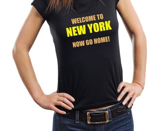 Welcome To New York Now Go Home Woman Top Funny T-Shirt