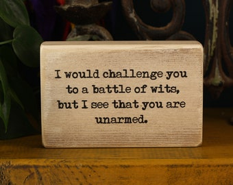I would challenge you to a battle of wits but I see that you are unarmed, office decor, desk decor block, small desk sign,salvaged wood sign