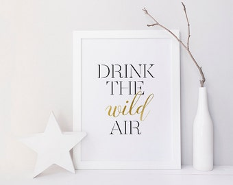 Printable Poster - Drink The Wild Air - Typography Print, Black & White, Gold Foil, Wall Art, Poster Print