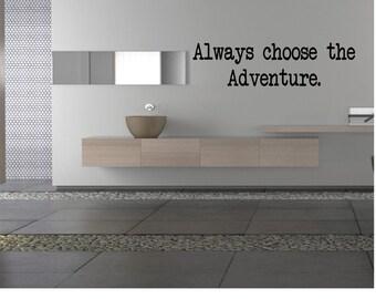 Always choose the Adventure. - Wall Decal - Adventure - Wanderlust - Explore