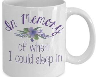Mom Funny Mug - In Memory of when I could sleep inc - Mother's Day Gift