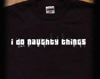 I do naughty things t shirt