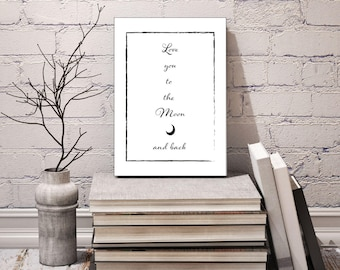 Gift Idea, Printable Digital Download, Love You To The Moon And Back, Wall Art
