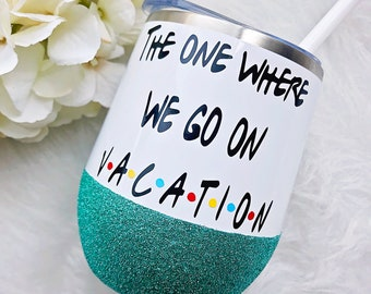 The One Where We Go On Vacation Glitter Dipped Stainless Steel Wine Tumbler//The One Where Wine Glass//The One Where//Vacation Wine Glass