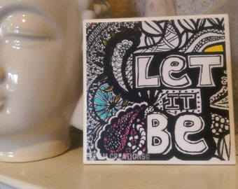 Ceramic Tile Let It Be Wall Art/Magnet/Beatles/Home Decor/Meditation/Yoga/Affirmation/Gift