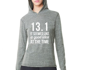 13.1 It Seemed Like a Good Idea at the Time Half Marathon Hoodie Running Hoodie Half Marathon Running Shirt  Thumbhole hoodie