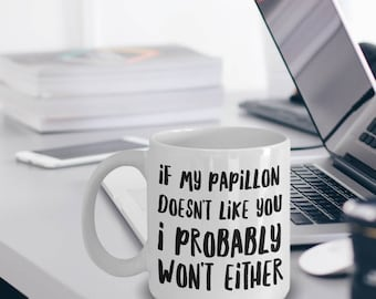 Papillon Gifts - Papillon Mug - Papillon Dog - Papillon Mom - If My Papillon Doesn't Like You I Probably Won't Either