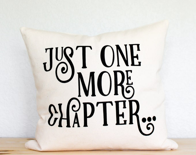 "Book Reader's ""Just One More Chapter"" Pillow - Gift for Her, Gift for Him, Bookish Gift, Home Decor, Bookworm, Books, Girlfriend Gift"