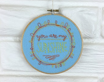 Hand Embroidered Wall Art You Are My Sunshine Embroidery Hoop Modern Needlepoint Home Decor Kid's Room Nursery Decor Under 25