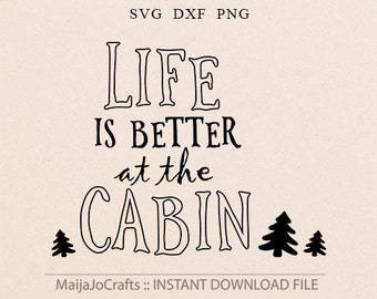 Life Is Better At The Cabin SVG wall decor lake house SVG Vector file Cricut Explore Cricut downloads Mountains svg Family SVG Chrismas svg