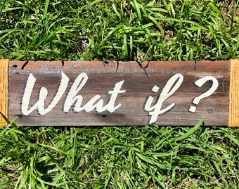 """Hand Painted Barn Wood Sign """"What If?"""""""