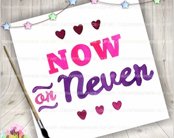Quotes, Now or Never, COMMERCIAL USE, Watercolor Quotes, Motivational Quotes, Quote Clipart, Love Clip Art, Quote Graphics