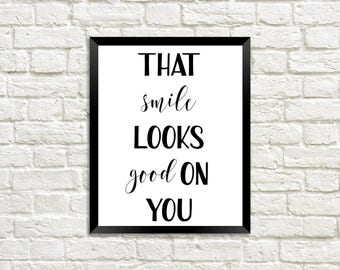 That Smile Looks Good on You / Quotes About Smiles / Quote About Smiling / Printable Wall Art / Gift Ideas for Friends / Home Decoration