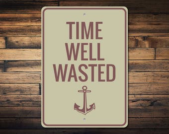 Time Well Wasted Sign, Lake Time Sign, Lake Anchor Sign, Anchor Decor, Lake House Decor, Lake Weekend Sign, Quality Metal ENS1002966