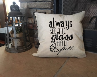 Always See the Glass Half Full Pillow
