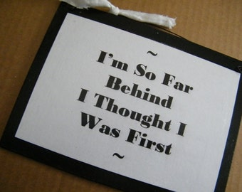I'm So Far Behind Thought I was First  Funny Humor Sign Novelty Inspiration Signs