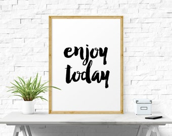 Printable Art, Enjoy Today, Typography Poster, Motivational Print, Wall Art, Office Wall Art, Home Decor, Office Print, Motivational Quote