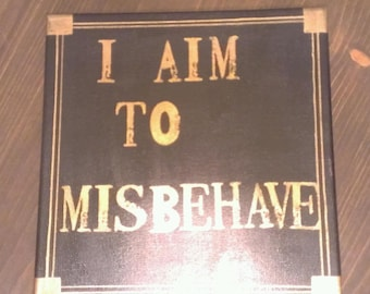 I Aim to Misbehave Canvas