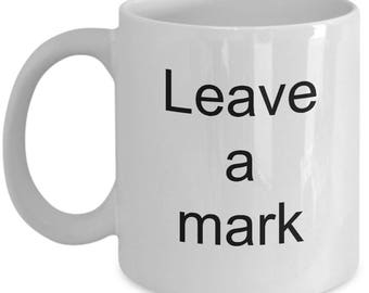 Leave a mark coffee. Coffee mug cup.