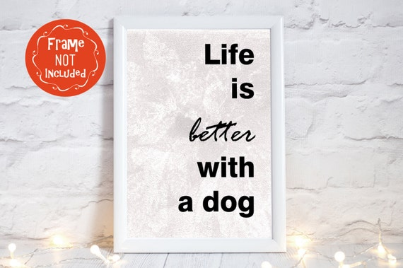 Dog Quotes Dog Lover Gift Dog Wall Art Dog Sayings Life Is