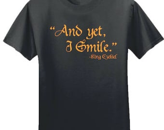 Walking Dead | T-Shirt | Quote | And Yet, I Smile | King Ezekiel