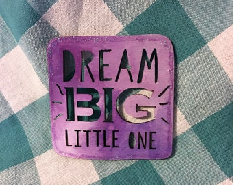 Dream Big Little One Wooden Sign