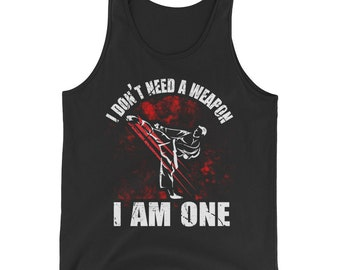 I Don't Need A Weapon, I Am One, Taekwondo Lovers,Tank Top
