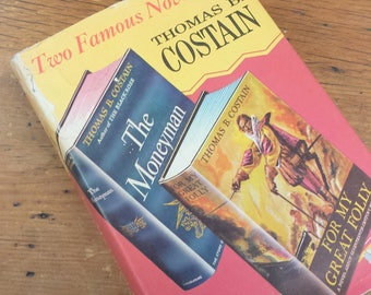 Two Famous Novels by Thomas Costain: The Moneyman & For My Great Folly ~ Hardcover Book Club Edition