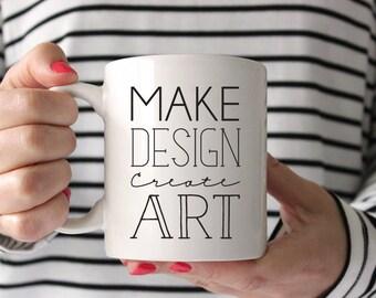 Creative Mug, Make Design Create Art Mug, Artist, Designer, Gift, Maker Mug, Inspirational Mug, Coffee Mug, Gift for Her, Christmas Gift