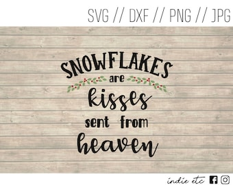 Snowflakes Are Kisses Sent From Heaven Digital Art File (svg, dxf, png, jpeg)